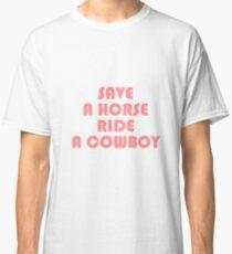 SAVE A HORSE RIDE COWBOY TSHIRT Classic T-Shirt