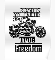 True Freedom - Road is my friend Motorbike - black on white Poster