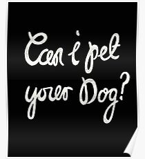 Random Shirts - Can I pet your dog? Funny Dog T-Shirt Poster