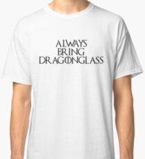 Always Bring Dragonglass Classic T-Shirt