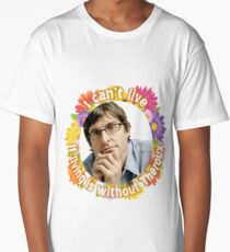 Louis Theroux - I can't live, if living is without you Long T-Shirt