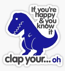 If you're happy and you know it T-Rex Sticker