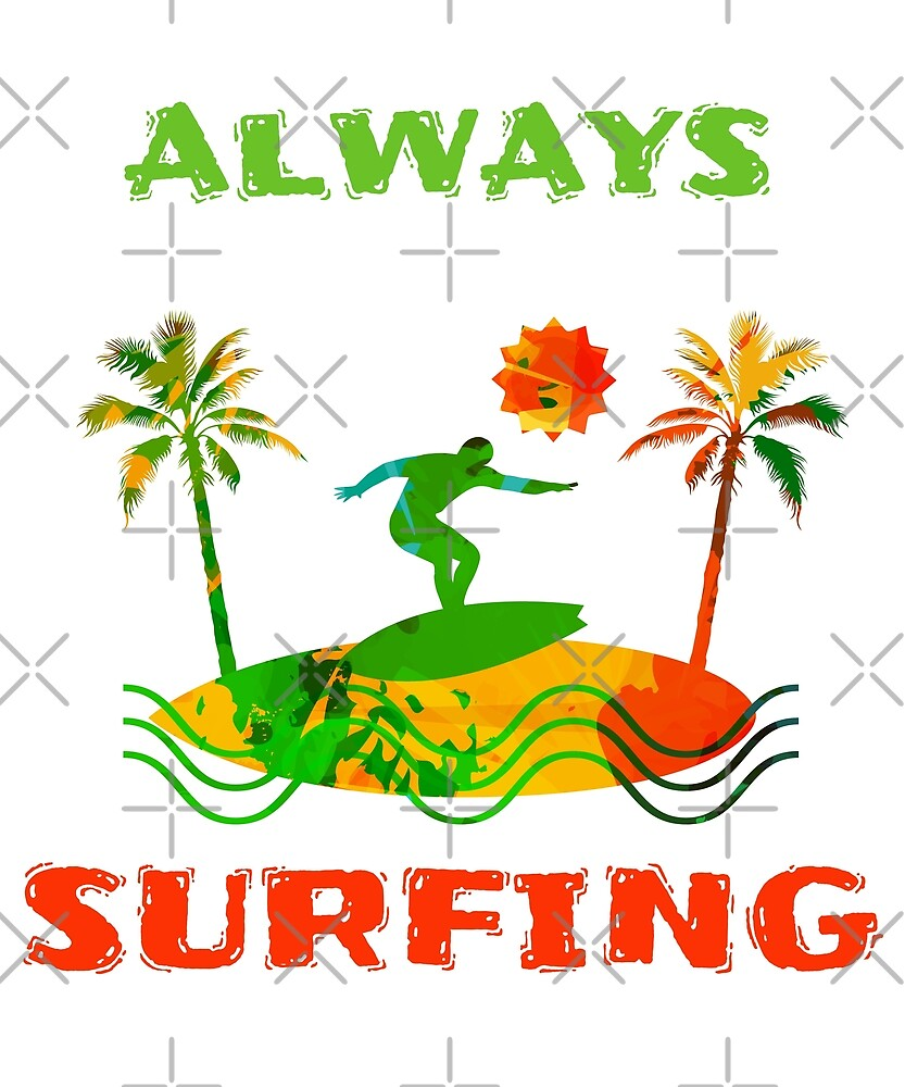 Always Surfing by swagmaven