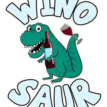 Wino Saur Wine Lover! by bluescript