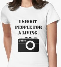 I shoot people for a living -canon Women's Fitted T-Shirt