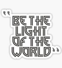 BE THE LIGHT OF THE WORLD - STICKER Sticker