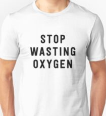 Stop wasting oxygen T-Shirt