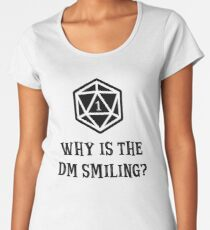 Why Is The DM Smiling? Dungeons & Dragons Women's Premium T-Shirt