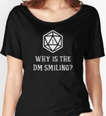 Why Is The DM Smiling? Dungeons & Dragons (White) Women's Relaxed Fit T-Shirt