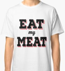 Eat my meat Classic T-Shirt