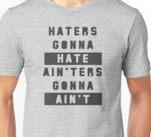 Haters Gonna Hate Ain'ters Gonna Ain't Shirt Unisex T-Shirt