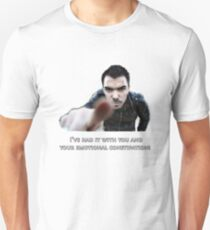 I've Had it with You and Your... T-Shirt