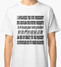 I'm Sorry About Our President T-Shirt Classic T-Shirt