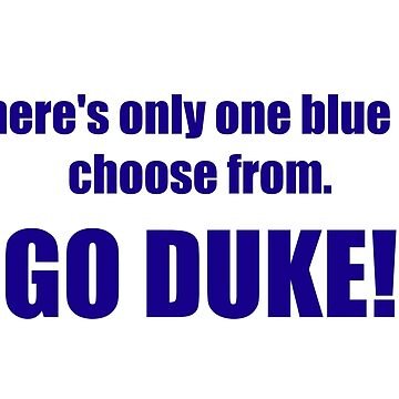 There's only one blue to choose from. GO DUKE! by jdbruegger