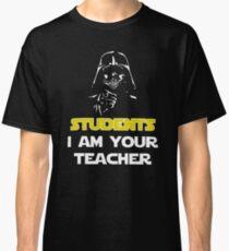 Students, I am your teacher  Classic T-Shirt