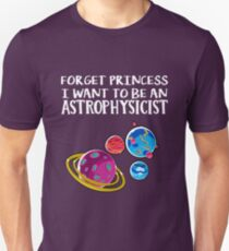 Forget princess I want to be an astrophysicist T Shirt Science Unisex T-Shirt