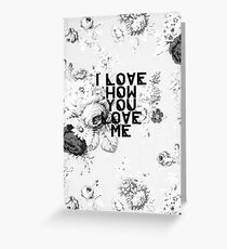 I Love How You Love Me Greeting Card
