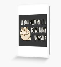 I'll Be With My Hamster Greeting Card