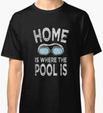 Home is Where the Pool Is T-Shirt Swimming Fun Classic T-Shirt