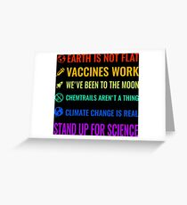 Earth is not flat! Vaccines work! We've been to the moon! Chemtrails aren't a thing! Climate change is real! Stand up for science! Greeting Card
