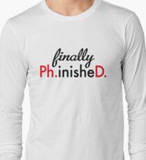 finally Ph.inisheD. Long Sleeve T-Shirt