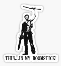 This...is my Boomstick! (Ash - Army of Darkness) Sticker