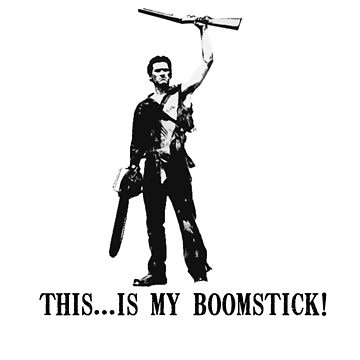 This...is my Boomstick! (Ash - Army of Darkness) by sinamorata