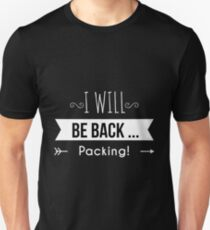 I will be back...packing T-Shirt