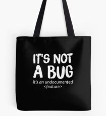 It's not a bug it's an undocumented feature - funny developer Tote Bag