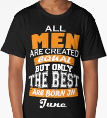 All Men are Created Equal but Only The Best are Born in June Long T-Shirt
