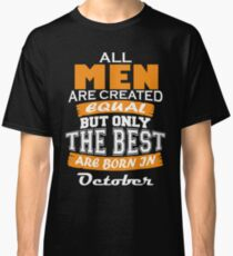 All Men are Created Equal but Only The Best are Born in October Classic T-Shirt