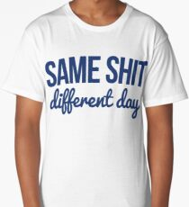 Same shit different day Long T-Shirt
