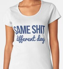 Same shit different day Women's Premium T-Shirt