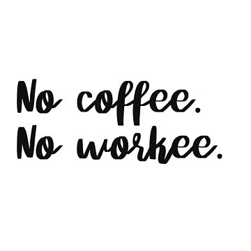 No coffee. No workee. by caddystar