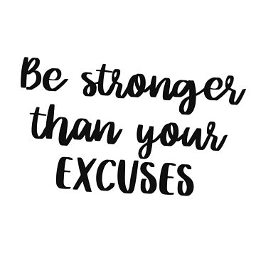 Be stronger than your excuses by caddystar
