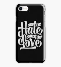 Turn Hate Into Love iPhone Case/Skin