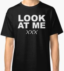 Look At Me XXX Classic T-Shirt