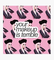Your Makeup Is Terrible Photographic Print