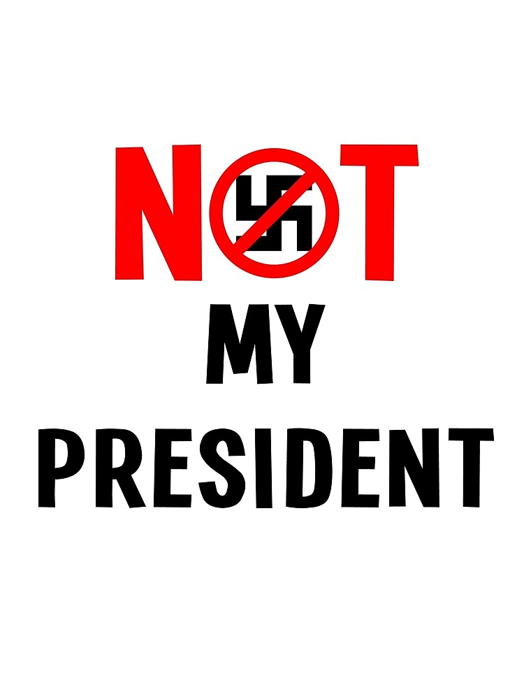 Not My President by PlopCulture