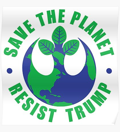 Save The Planet Resist Trump Poster