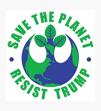 Save The Planet Resist Trump Photographic Print