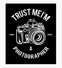 Trust Me I'm A Photographer Photographic Print