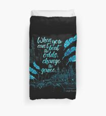 When you can't beat the odds, change the game. - Kaz Brekker. Six of Crows. Duvet Cover
