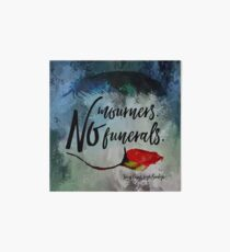 No mourners. No funerals. Six of Crows. Art Board
