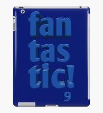 fantastic! 9 iPad Case/Skin