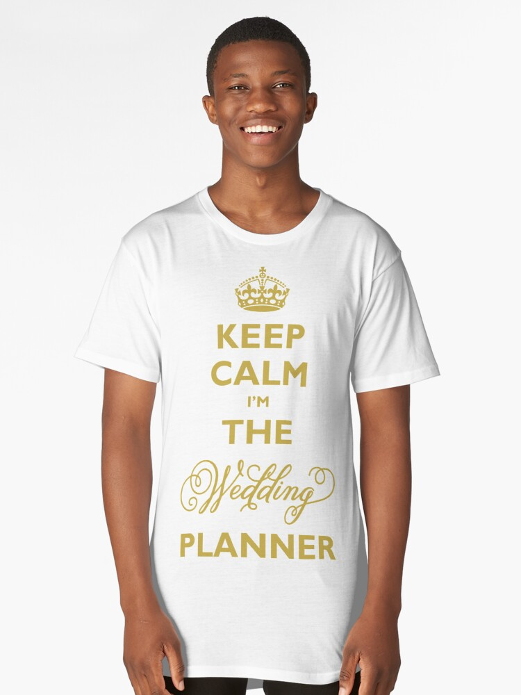 Keep Calm I am The Wedding Planner   Gold On Ivory Background Long T-Shirt Front