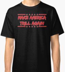 Make America Trill Again Classic T-Shirt