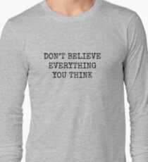 Don't Believe Everything You Think Long Sleeve T-Shirt