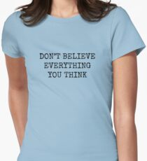 Don't Believe Everything You Think Women's Fitted T-Shirt