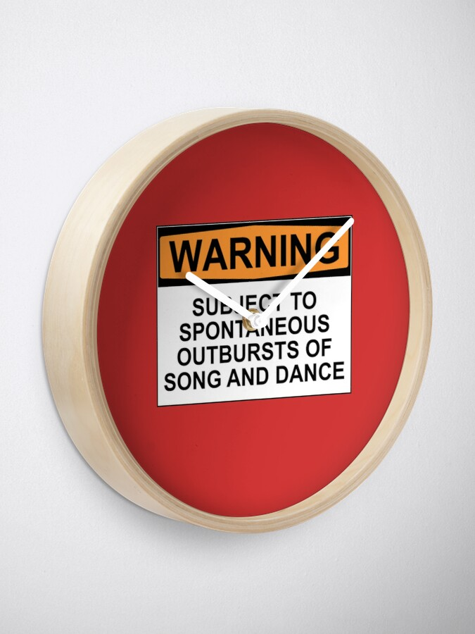 Alternate view of WARNING: SUBJECT TO SPONTANEOUS OUTBURSTS OF SONG AND DANCE Clock